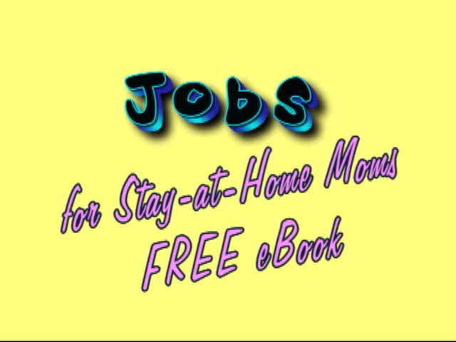 Jobs For Stay At Home Moms – Free eBook!