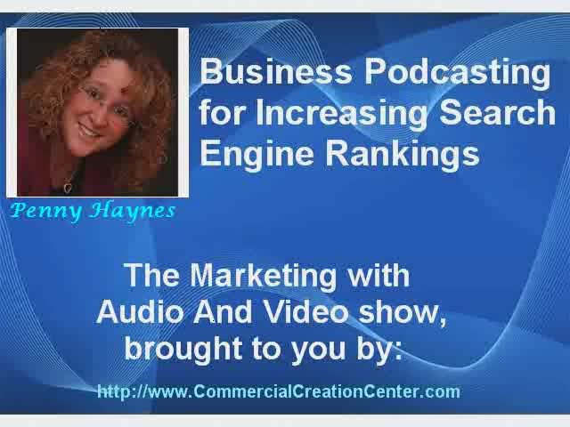 Tips On How To Use Your Business Podcast to Increase Your Search Engine Rankings: Marketing With Audio And Video