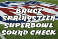 Bruce Springsteen Superbowl Sound Check