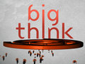 Big Think - We are what you think.