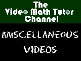 The Video Math Tutor: Miscellaneous Videos