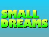 Small Dreams